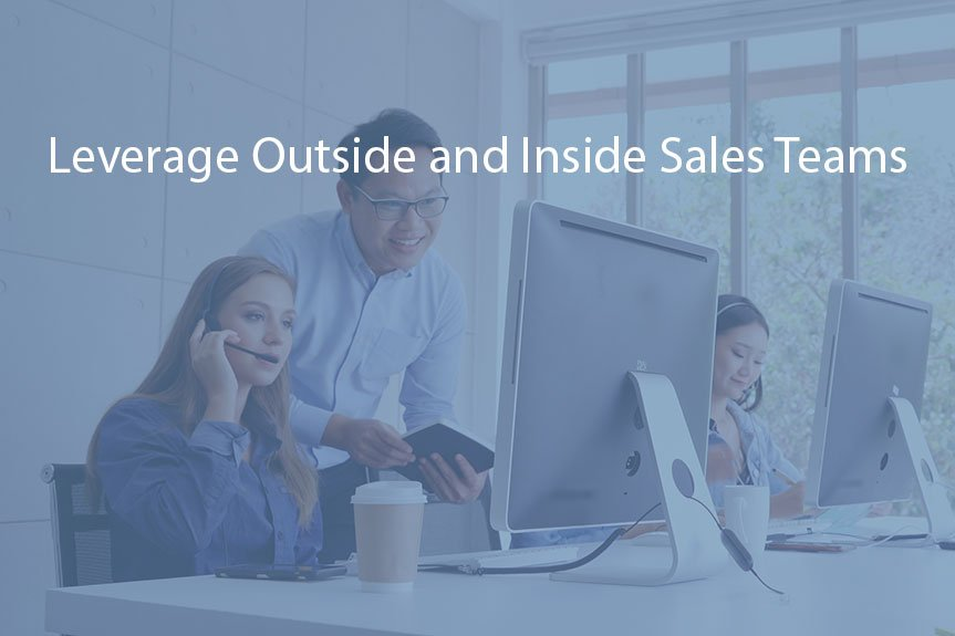 Leverage Outside and Inside Sales Teams