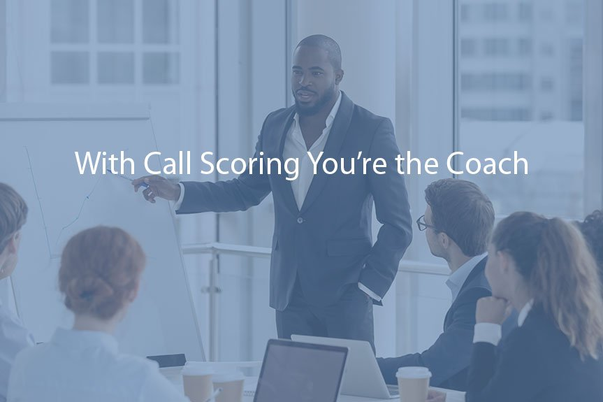 With Call Scoring You're the Coach