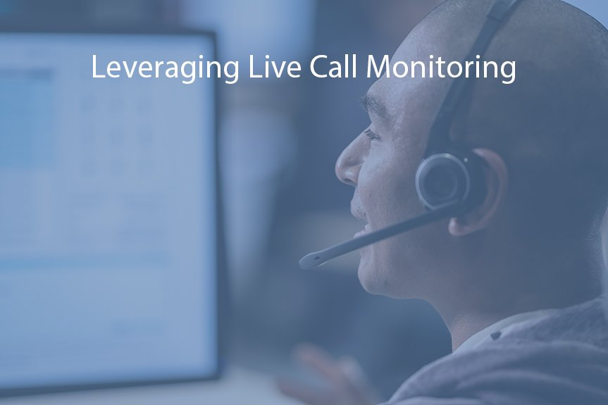 Leveraging Live Call Monitoring