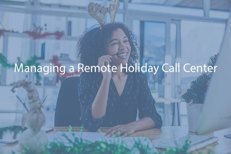 Managing a Remote Holiday Call Center