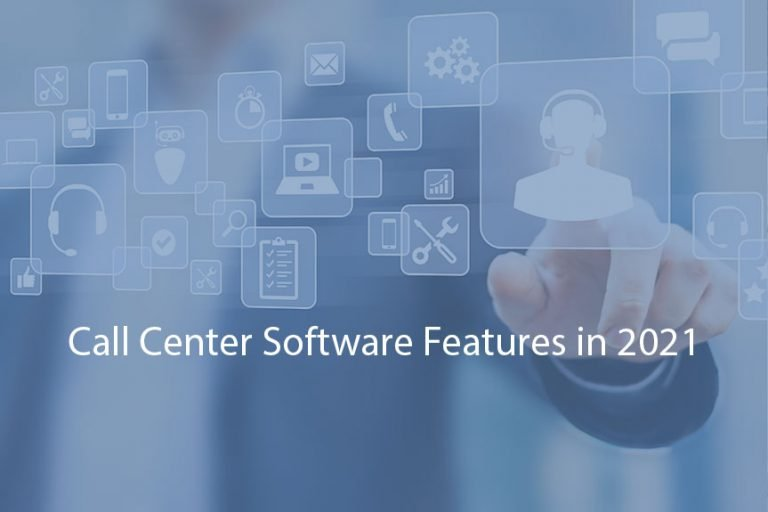 Top Call Center Software Features in 2021