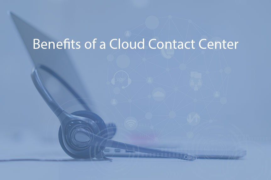 Benefits of a Cloud Contact Center