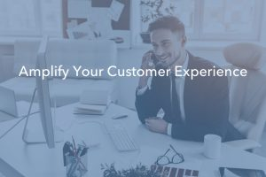 Using Multiple Channels to Amplify Customer Experience
