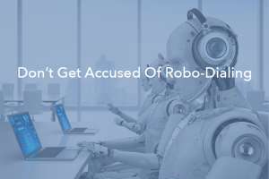 Has Your Company Been Falsely Accused of Spam Robo-Dialing?