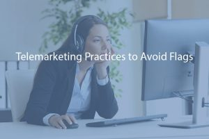 Telemarketing Practices to Avoid Flags