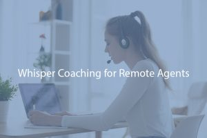 Whisper Coaching for Remote Agents